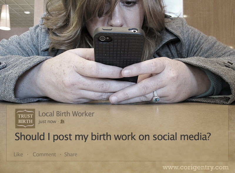 Should I Post My Birth Work on Social Media? / Cori Gentry / For Birth Professionals