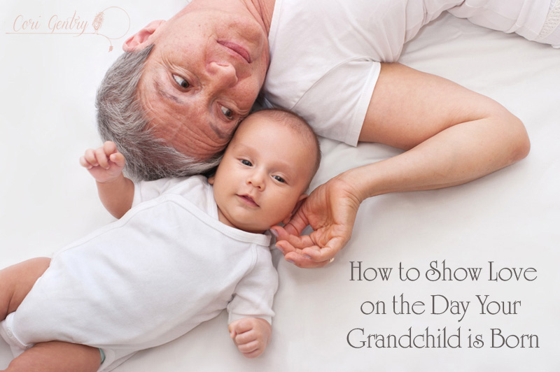 How to Show Love on the Day Your Grandchild is Born / Cori Gentry / Natural Birth