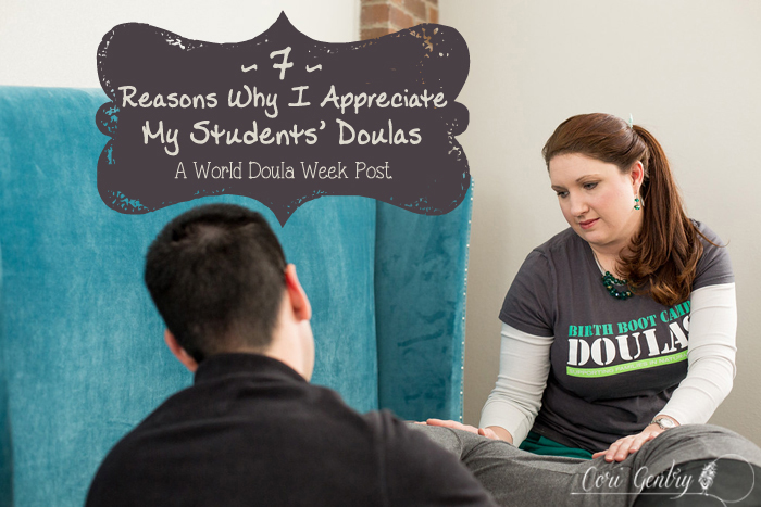 7 Reasons Why I Appreciate My Students' Doulas / Cori Gentry / Natural Birth